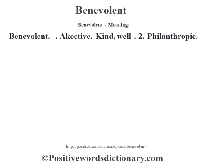 Benevolent- Meaning:Benevolent. . Akective. Kind, well . 2. Philanthropic.