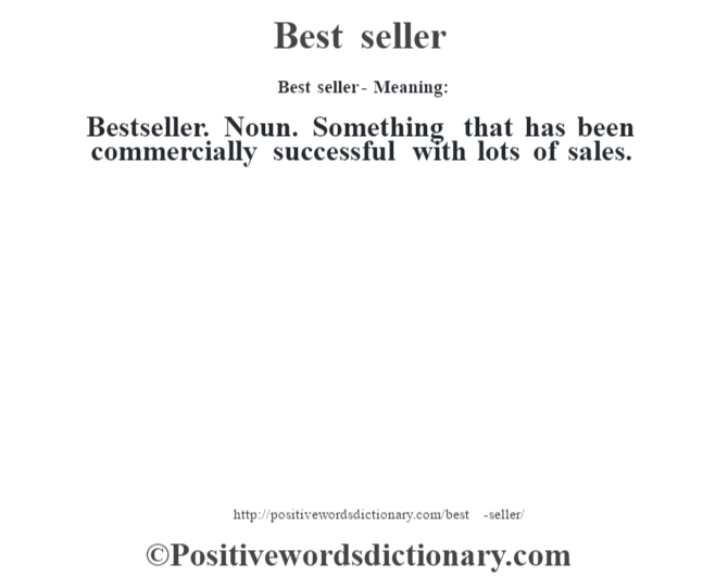 Best seller- Meaning:Bestseller. Noun. Something that has been commercially successful with lots of sales.
