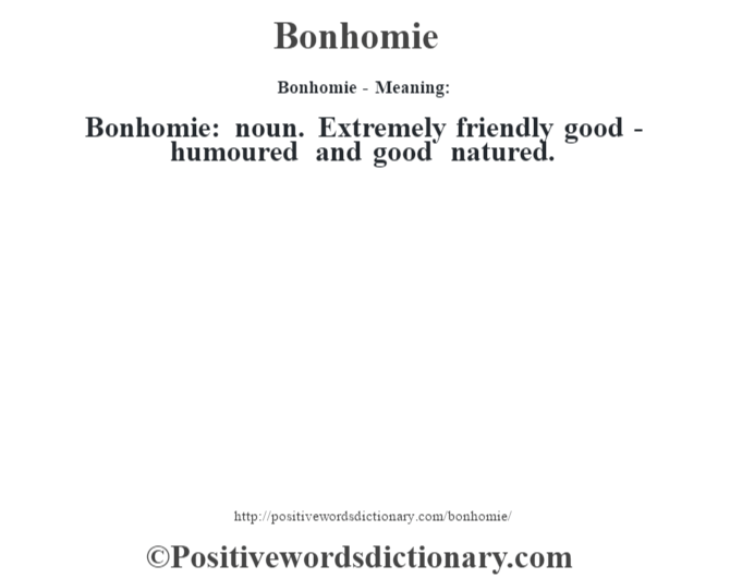 Bonhomie- Meaning:Bonhomie:  noun. Extremely friendly good-humoured and good natured.