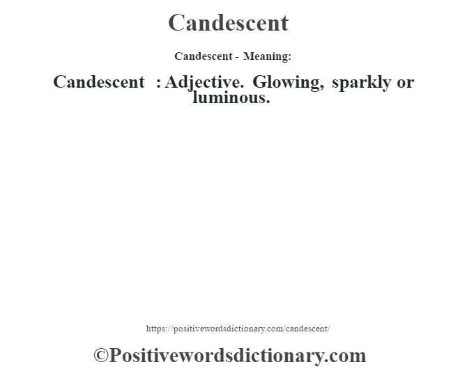 Candescent- Meaning: