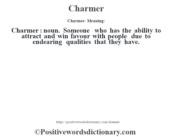 Charmer- Meaning:Charmer  : noun. Someone who has the ability to attract and win favour with people due to endearing qualities that they have.