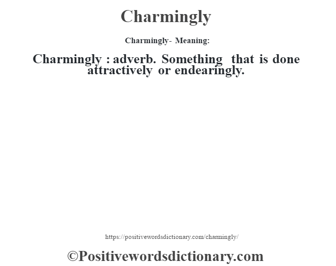 Charmingly- Meaning:Charmingly  : adverb. Something that is done attractively or endearingly.