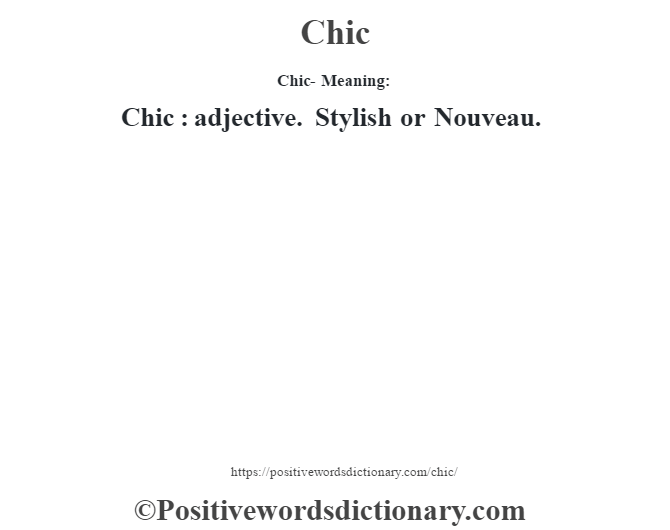 Chic- Meaning:Chic  : adjective. Stylish or Nouveau.