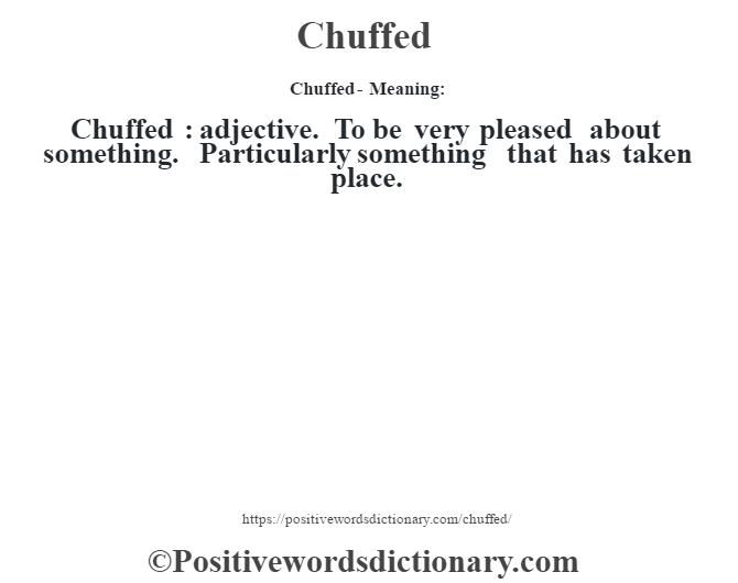 Chuffed- Meaning:Chuffed  : adjective. To be very pleased about something. Particularly something that has taken place.
