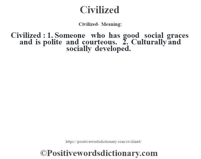 Civilized- Meaning:Civilized  : 1. Someone who has good social graces and is polite and courteous. 2. Culturally and socially developed.