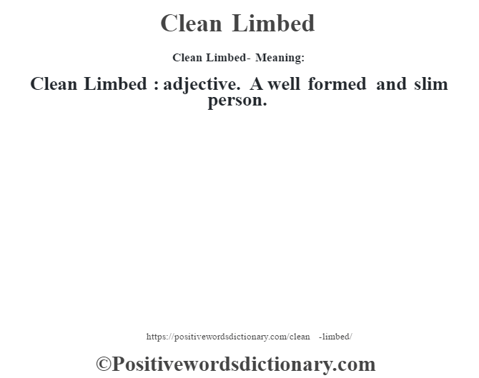 Clean Limbed- Meaning:Clean Limbed  : adjective. A well formed and slim person.