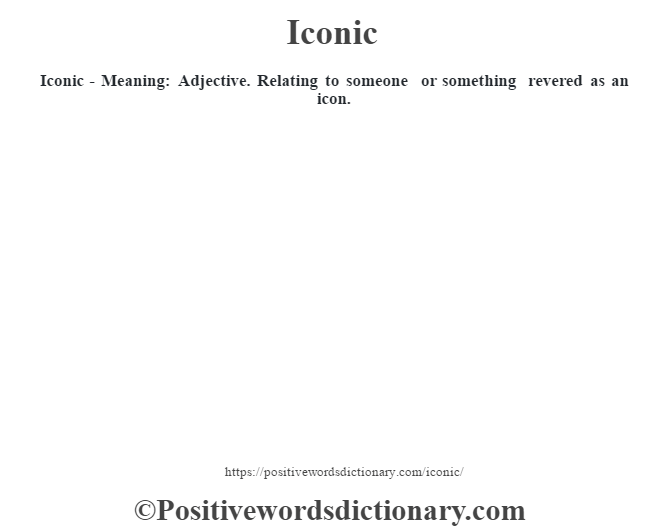 Iconic - Meaning: Adjective. Relating to someone or something revered as an icon.