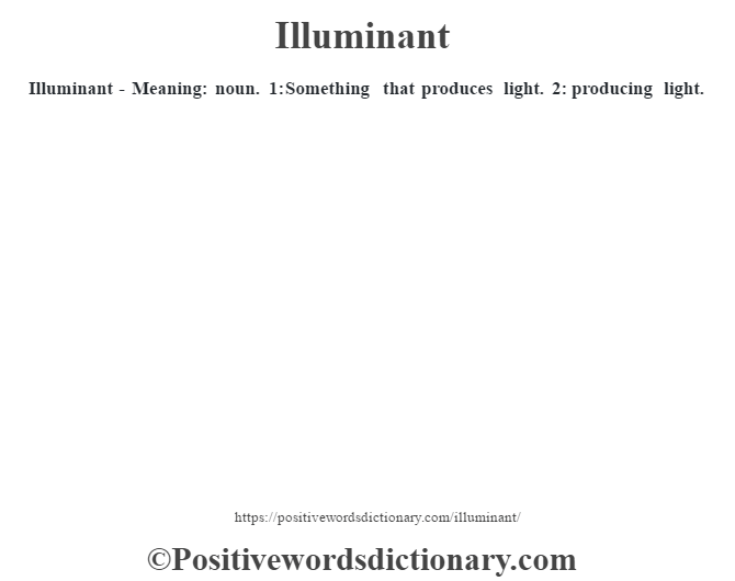 Illuminant - Meaning: noun. 1: Something that produces light. 2: producing light.