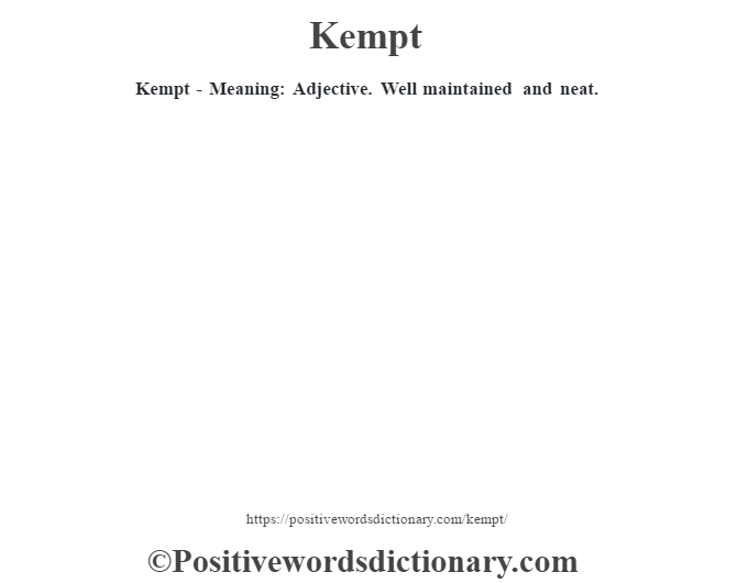 Kempt - Meaning: Adjective. Well maintained and neat.
