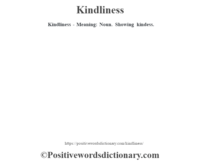Kindliness - Meaning: Noun. Showing kindess.