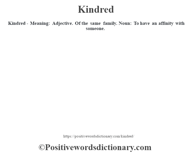 Kindred - Meaning: Adjective.  Of the same family. Noun: To have an affinity with someone.