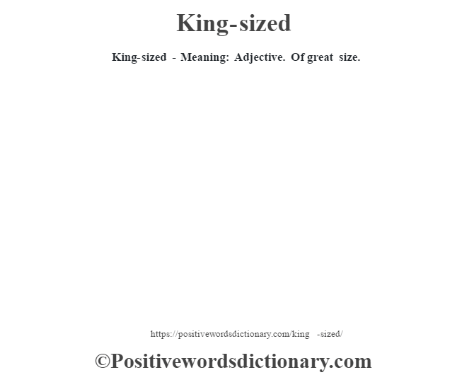 King-sized - Meaning: Adjective. Of great size.