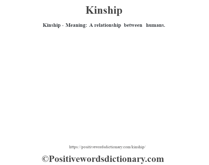 Kinship - Meaning: A relationship between humans.