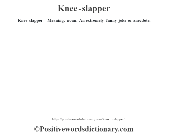 Knee-slapper - Meaning: noun.  An extremely funny joke or anecdote.