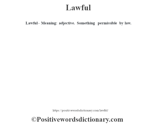 Lawful - Meaning: adjective. Something permissible by law.