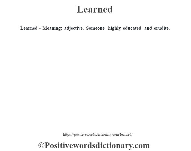 Learned - Meaning: adjective. Someone highly educated and erudite.