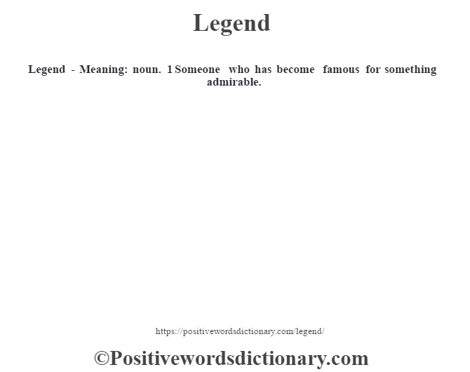 Legend - Meaning: noun. 1 Someone who has become famous for something admirable.