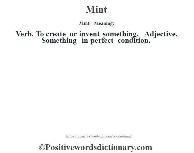 Mint - Meaning:   Verb. To create or invent something. Adjective. Something in perfect condition.