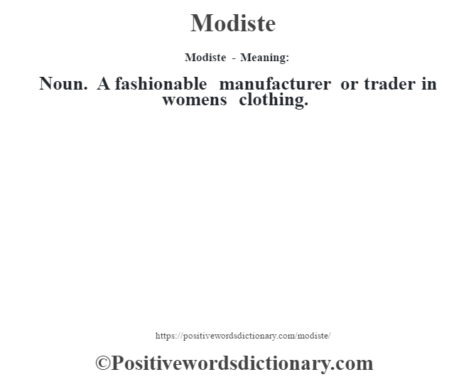 Modiste - Meaning:   Noun. A fashionable manufacturer or trader in women's clothing.