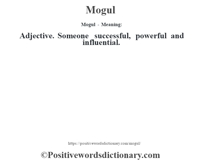 Mogul - Meaning:   Adjective. Someone successful, powerful and influential.