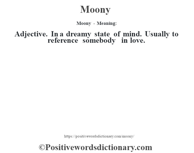 Moony - Meaning:   Adjective. In a dreamy state of mind. Usually to reference somebody in love.