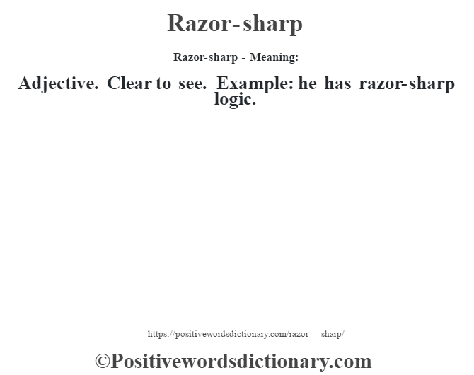 Razor-sharp - Meaning:   Adjective. Clear to see. Example: he has razor-sharp logic.