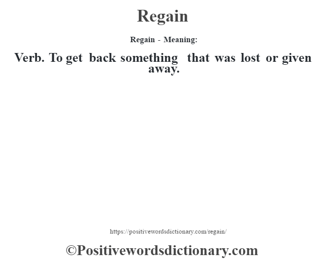 Regain - Meaning:   Verb. To get back something that was lost or given away.