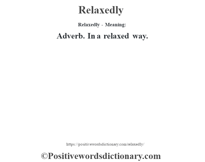 Relaxedly - Meaning:   Adverb. In a relaxed way.