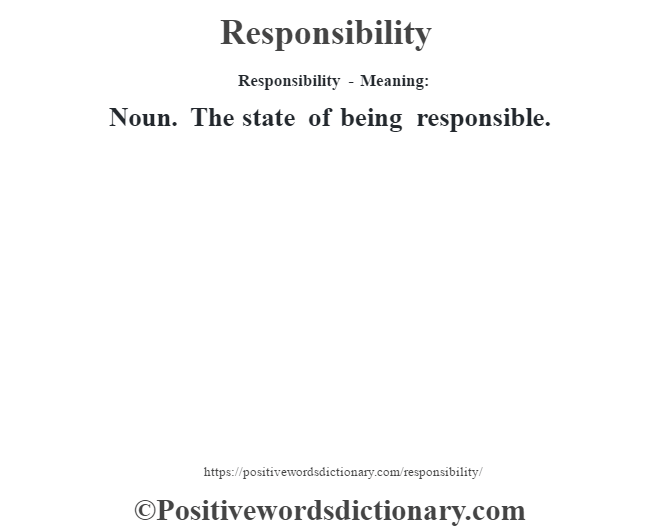 Responsibility - Meaning:   Noun. The state of being responsible.