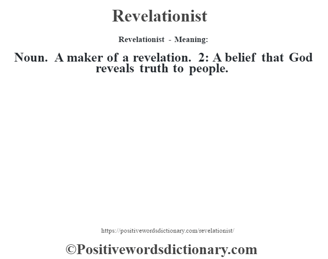 Revelationist - Meaning:   Noun. A maker of a revelation. 2: A belief that God reveals truth to people.