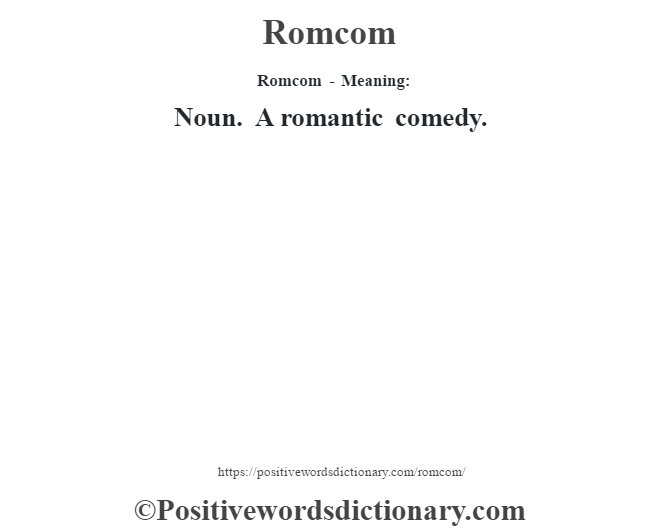 Romcom - Meaning:   Noun. A romantic comedy.