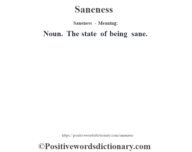 Saneness - Meaning: Noun. The state of being sane.