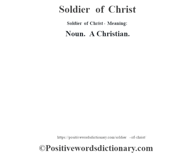 Soldier of Christ - Meaning: Noun. A Christian.