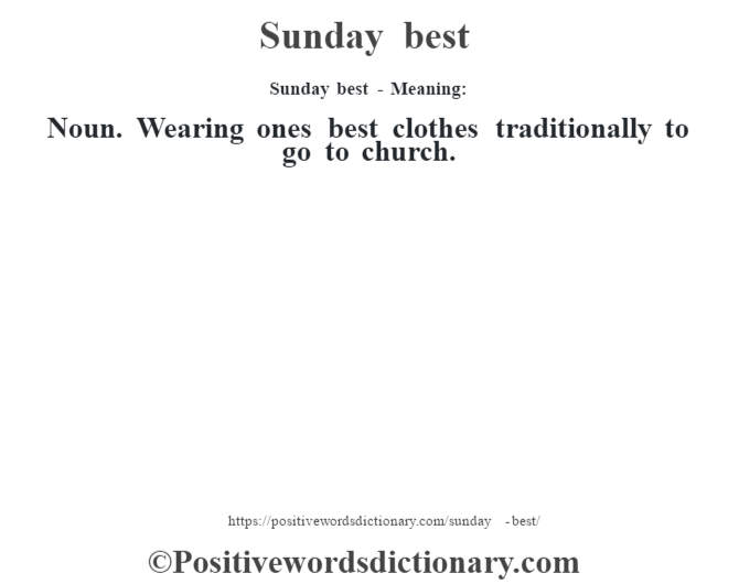 Sunday best - Meaning: Noun. Wearing one's best clothes traditionally to go to church.