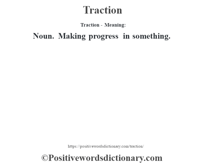 Traction - Meaning: Noun. Making progress in something.