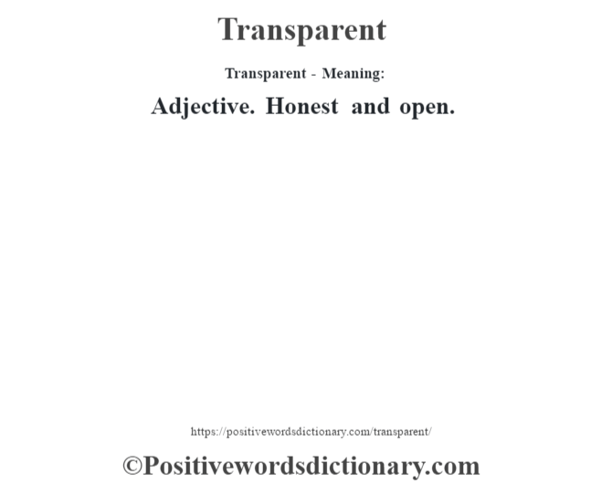 Transparent - Meaning: Adjective. Honest and open.