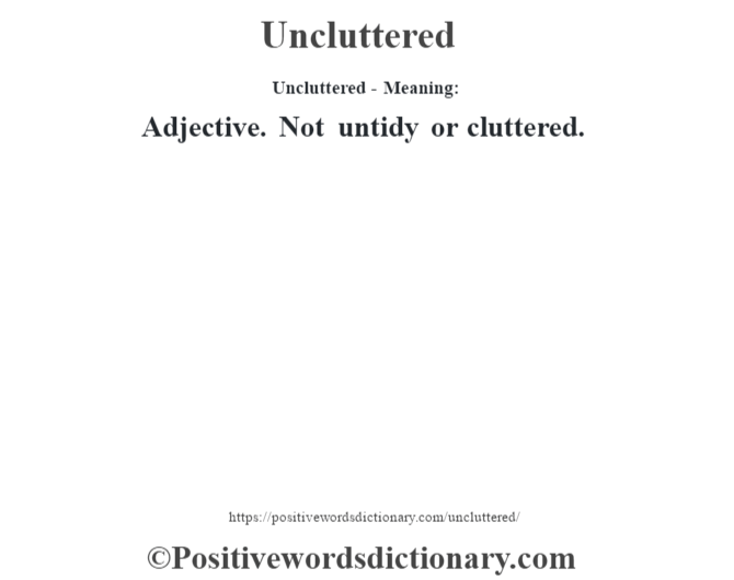 Uncluttered- Meaning: Adjective. Not untidy or cluttered.