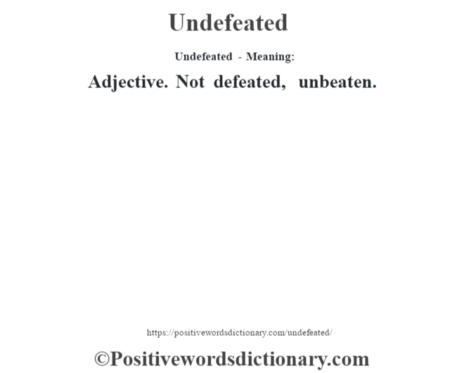 Undefeated- Meaning: Adjective. Not defeated, unbeaten.