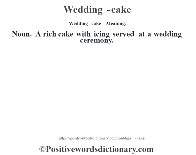 Wedding-cake - Meaning: Noun. A rich cake with icing served at a wedding ceremony.