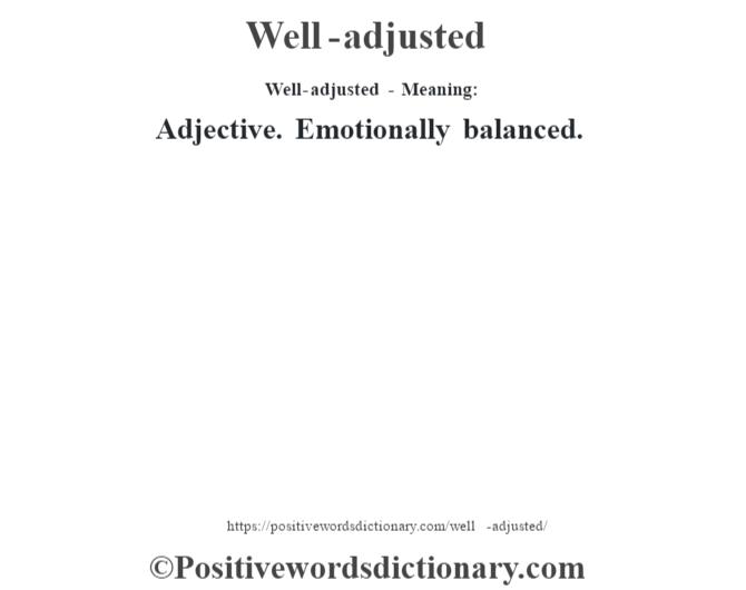 Well-adjusted - Meaning: Adjective. Emotionally balanced.