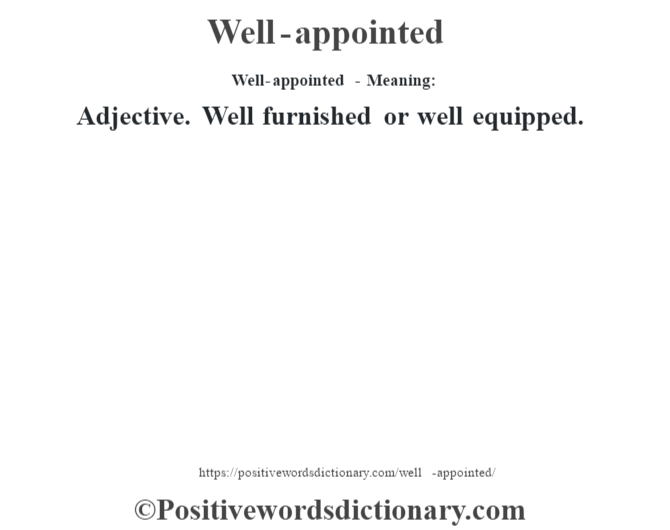 Well-appointed - Meaning: Adjective. Well furnished or well equipped.