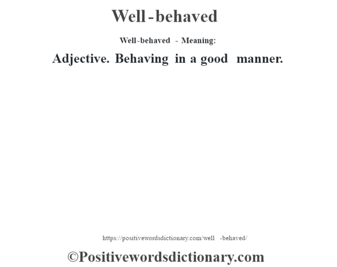 Well-behaved - Meaning: Adjective. Behaving in a good manner.
