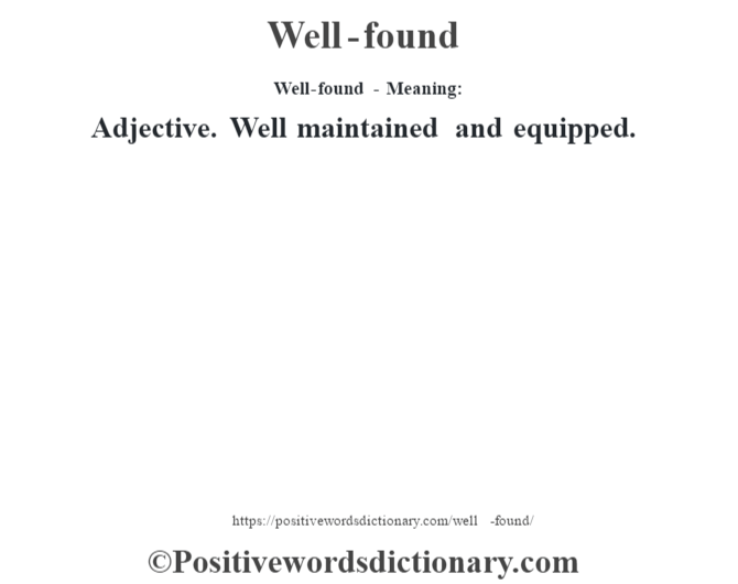 Well-found - Meaning: Adjective. Well maintained and equipped.