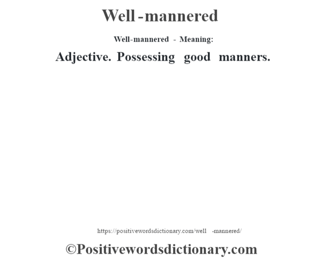 Well-mannered - Meaning: Adjective. Possessing good manners.