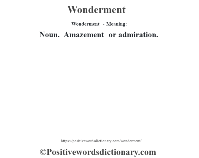 Wonderment - Meaning: Noun. Amazement or admiration.