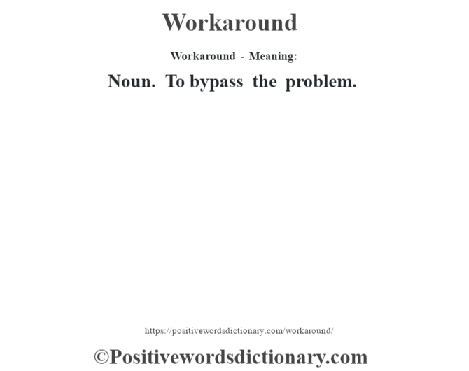 Workaround - Meaning: Noun. To bypass the problem.
