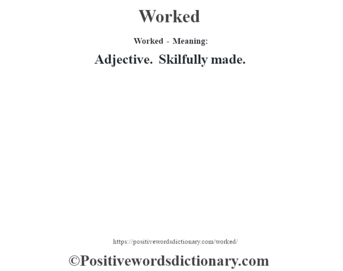 Worked - Meaning: Adjective. Skilfully made.