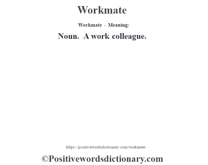Workmate - Meaning: Noun. A work colleague.
