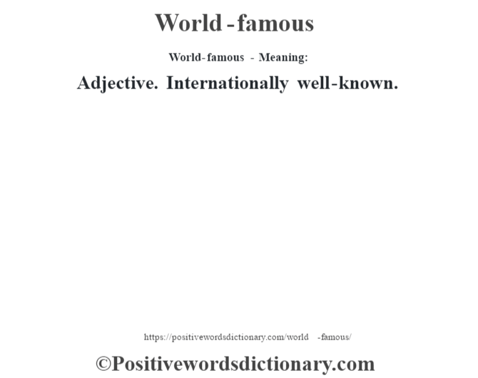 World-famous - Meaning: Adjective. Internationally well-known.