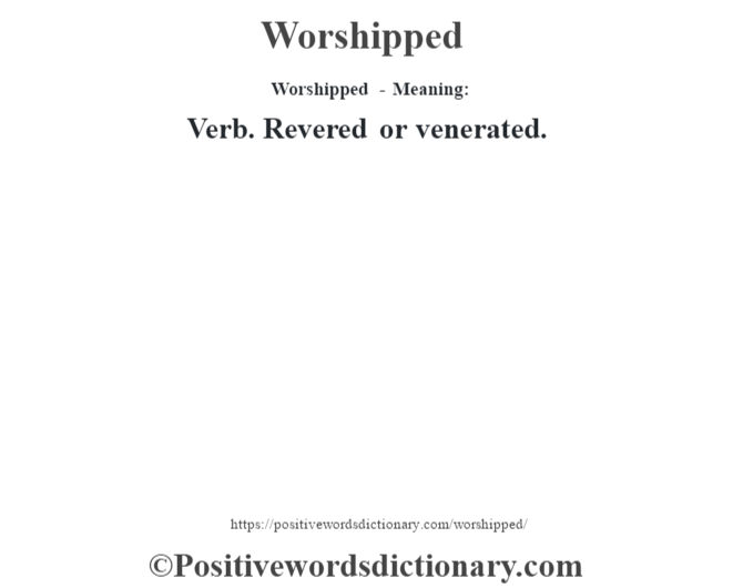 Worshipped - Meaning: Verb. Revered or venerated.
